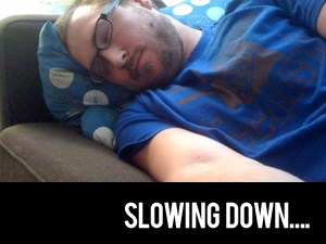 slowing down…